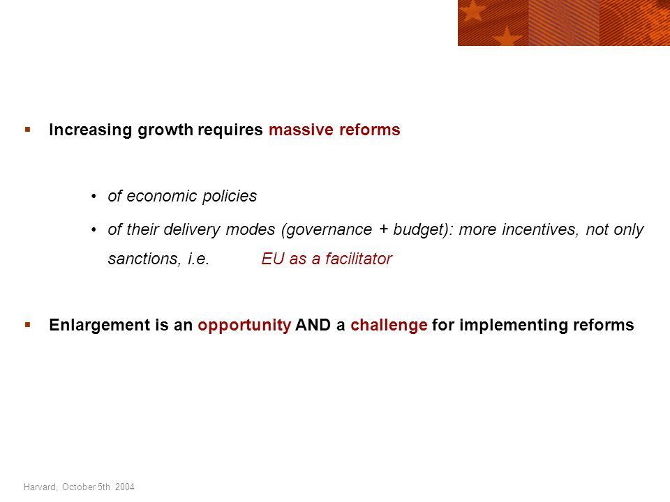 Harvard, October 5th 2004  Increasing growth requires massive reforms of economic policies of their delivery modes (governance + budget): more incentives, not only sanctions, i.e.