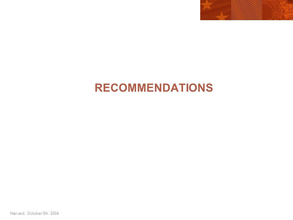 Harvard, October 5th 2004 RECOMMENDATIONS