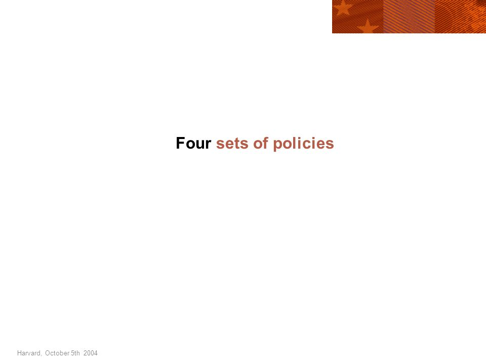 Harvard, October 5th 2004 Four sets of policies
