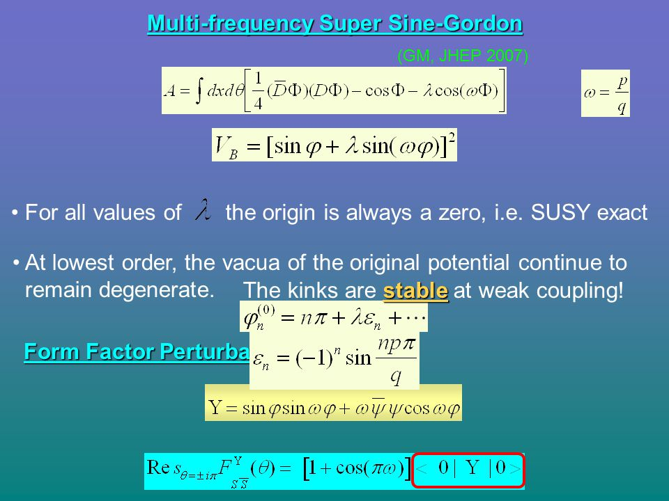 Multi-frequency Super Sine-Gordon For all values ofthe origin is always a zero, i.e. SUSY exact At lowest order, the vacua of the original potential c
