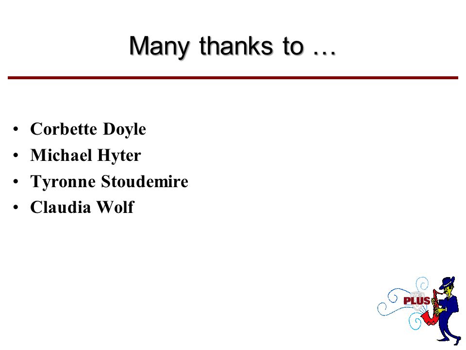 Many thanks to … Corbette Doyle Michael Hyter Tyronne Stoudemire Claudia Wolf