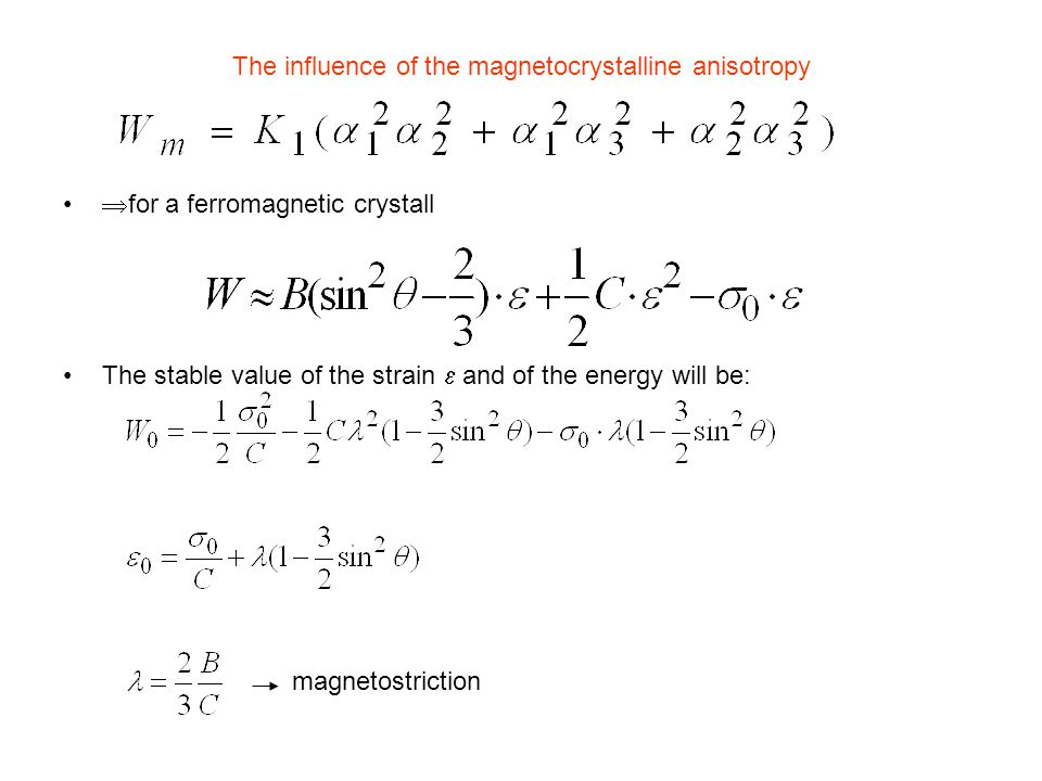 The influence of the magnetocrystalline anisotropy  for a ferromagnetic crystall The stable value of the strain  and of the energy will be: magnetostriction