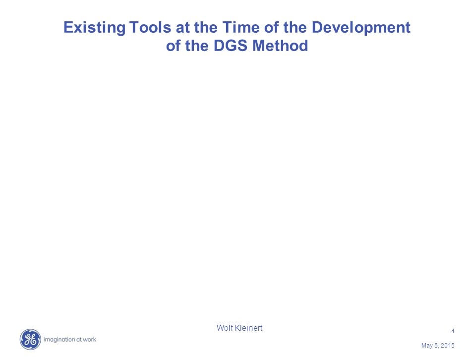 4 May 5, 2015 Wolf Kleinert Existing Tools at the Time of the Development of the DGS Method