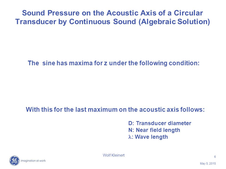 6 May 5, 2015 Wolf Kleinert Sound Pressure on the Acoustic Axis of a Circular Transducer by Continuous Sound (Algebraic Solution) The sine has maxima