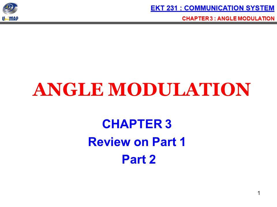 2 Review on Part 1 ANGLE MODULATION EKT 231 : COMMUNICATION SYSTEM CHAPTER 3 : ANGLE MODULATION