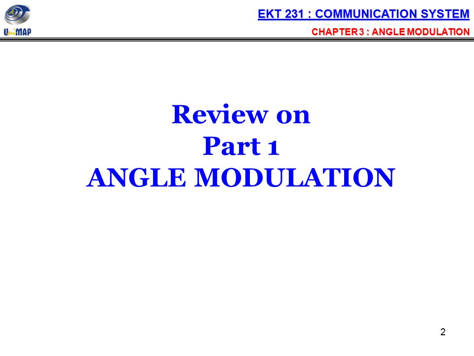 23 Bessel Functions of the First Kind, J n (m) for some value of modulation index EKT 231 : COMMUNICATION SYSTEM CHAPTER 3 : ANGLE MODULATION