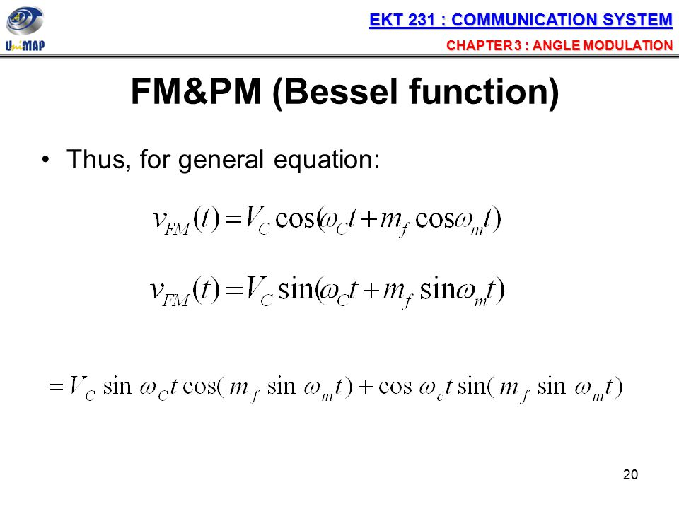 20 FM&PM (Bessel function) Thus, for general equation: EKT 231 : COMMUNICATION SYSTEM CHAPTER 3 : ANGLE MODULATION