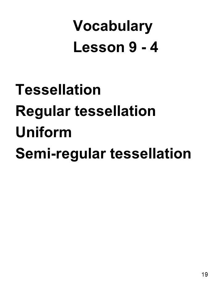 19 Vocabulary Lesson 9 - 4 Tessellation Regular tessellation Uniform Semi-regular tessellation