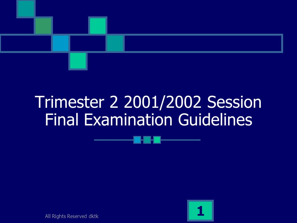 All Rights Reserved dktk 1 Trimester 2 2001/2002 Session Final Examination Guidelines