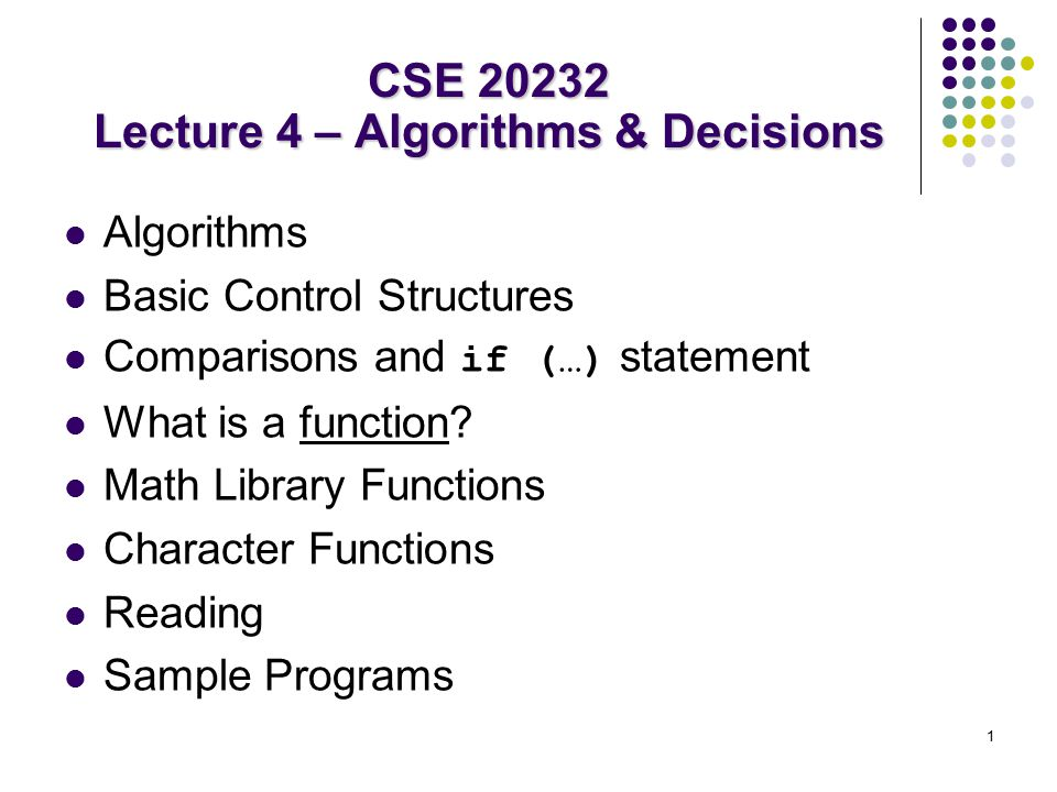 1 Algorithms Basic Control Structures Comparisons and if (…) statement What is a function.