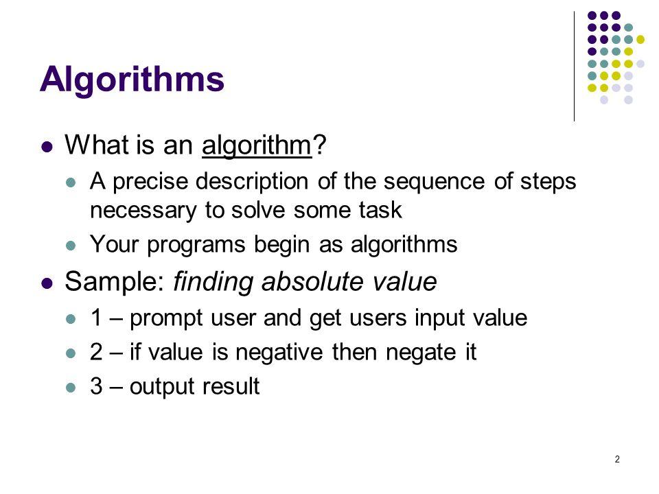 2 Algorithms What is an algorithm.