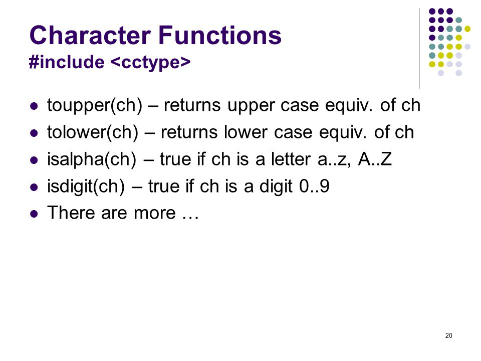 20 Character Functions #include toupper(ch) – returns upper case equiv.