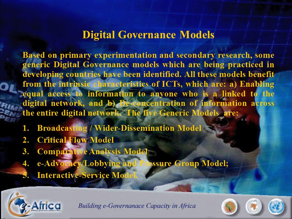 Digital Governance Models Based on primary experimentation and secondary research, some generic Digital Governance models which are being practiced in developing countries have been identified.