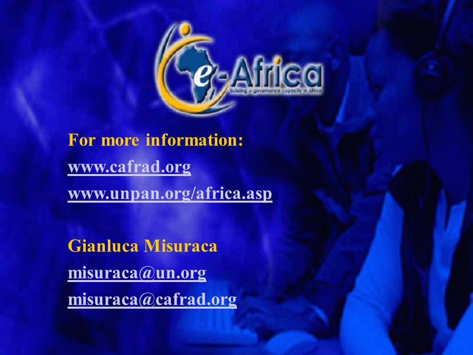 For more information: www.cafrad.org www.unpan.org/africa.asp Gianluca Misuraca misuraca@un.org misuraca@cafrad.org