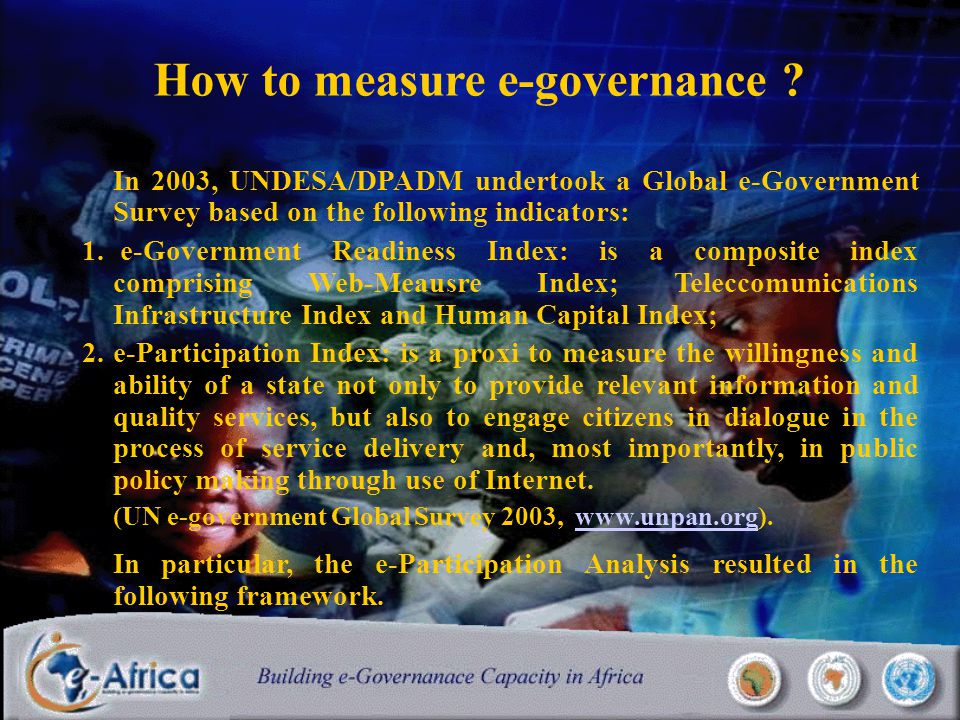 In 2003, UNDESA/DPADM undertook a Global e-Government Survey based on the following indicators: 1.