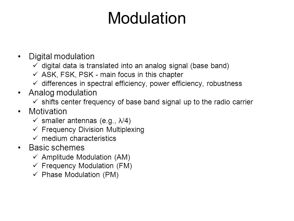 Modulation Digital modulation digital data is translated into an analog signal (base band) ASK, FSK, PSK - main focus in this chapter differences in s