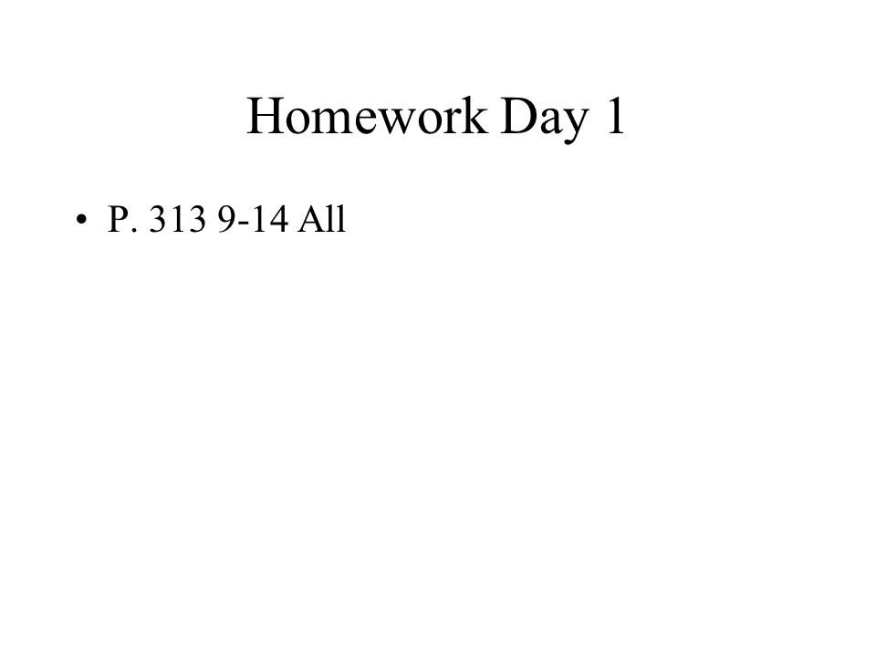 Homework Day 1 P. 313 9-14 All