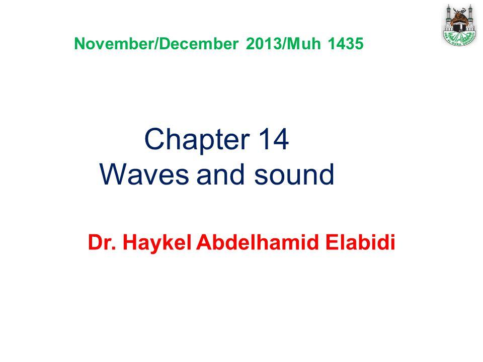 Chapter 14 Waves and sound Dr. Haykel Abdelhamid Elabidi November/December 2013/Muh 1435