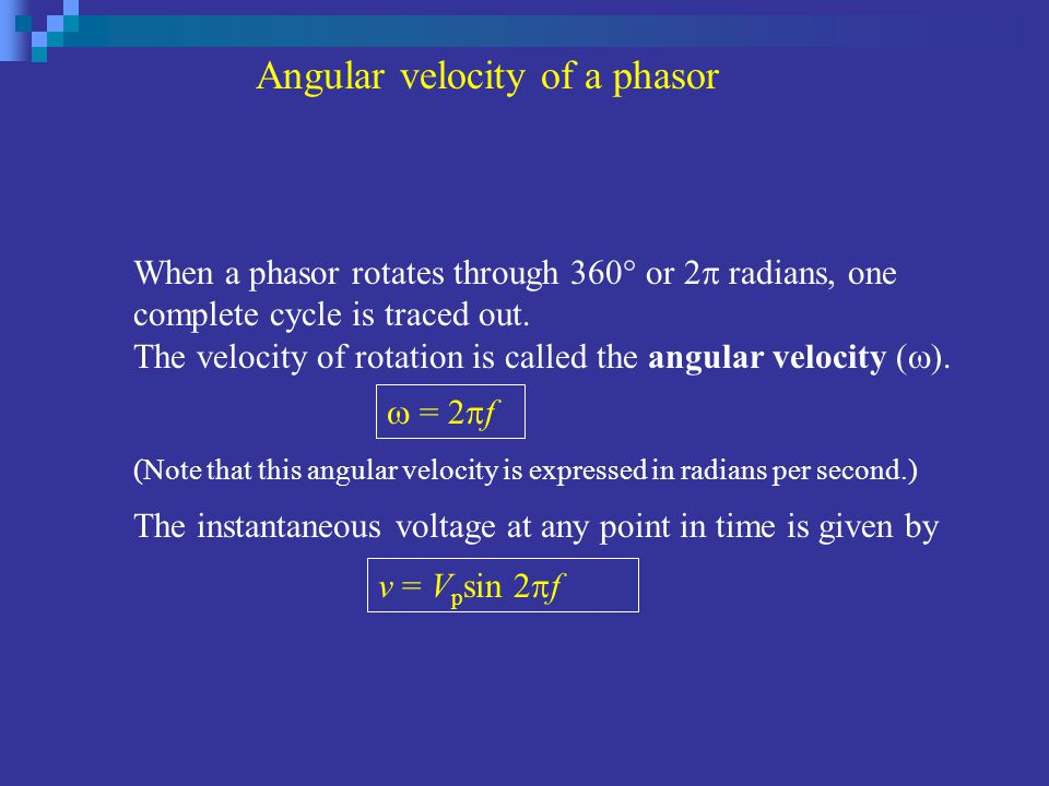 Angular velocity of a phasor When a phasor rotates through 360  or 2  radians, one complete cycle is traced out. The velocity of rotation is called