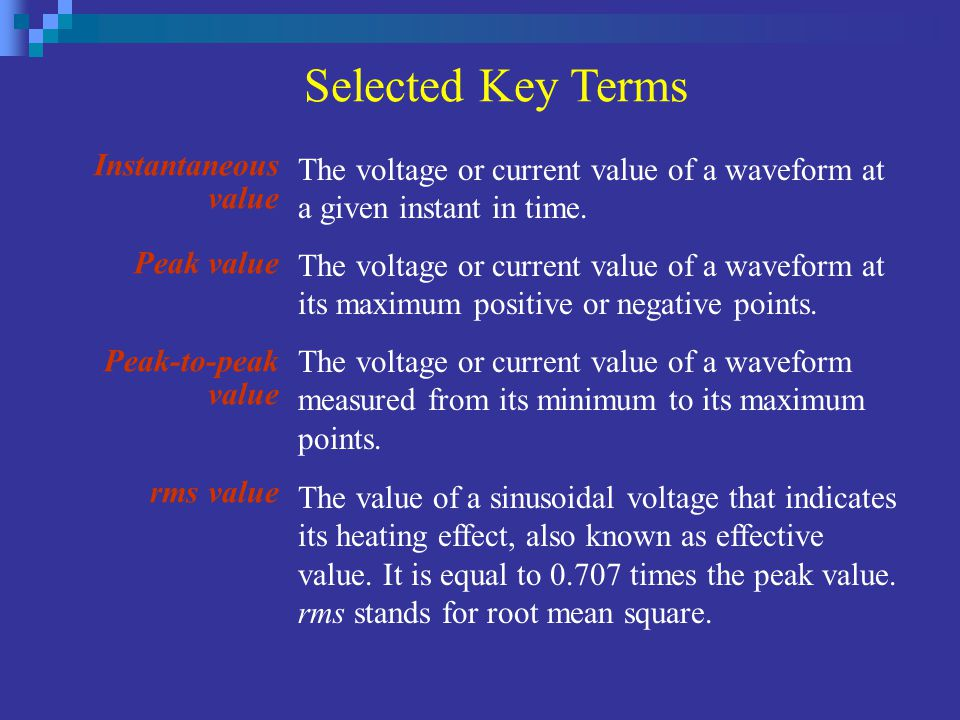 Instantaneous value Peak value Peak-to-peak value rms value The voltage or current value of a waveform at its maximum positive or negative points. The