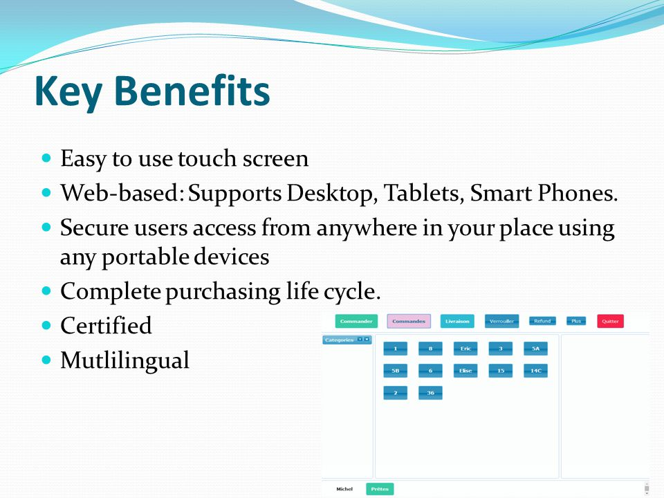 Key Benefits Easy to use touch screen Web-based: Supports Desktop, Tablets, Smart Phones.