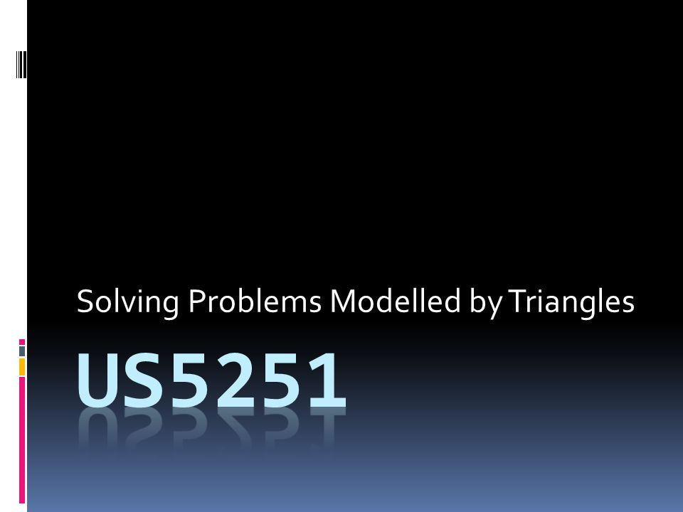 Solving Problems Modelled by Triangles
