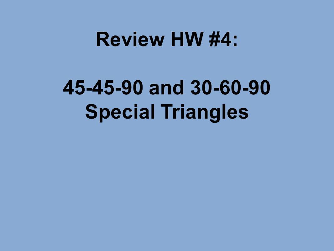 Review HW #4: 45-45-90 and 30-60-90 Special Triangles