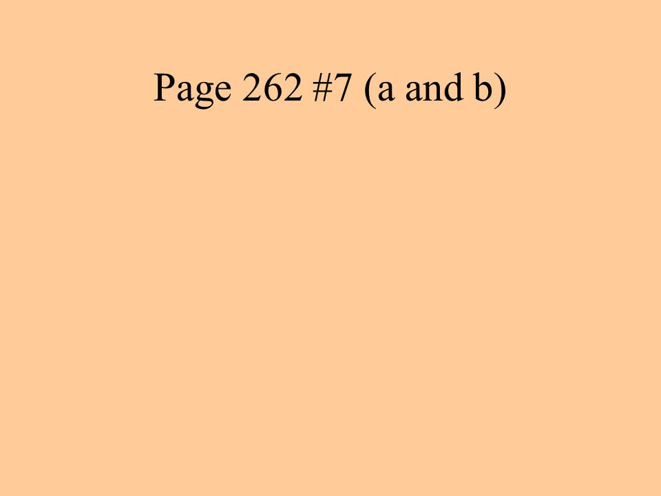 Page 262 #7 (a and b)