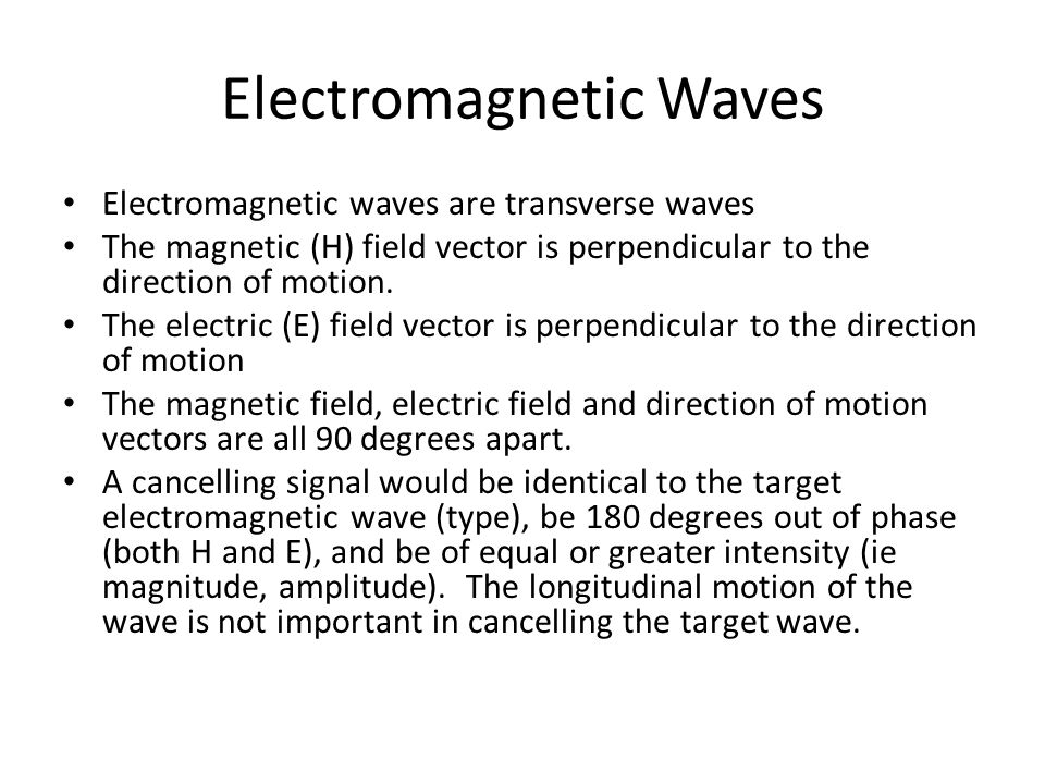 Electromagnetic waves are transverse waves The magnetic (H) field vector is perpendicular to the direction of motion.