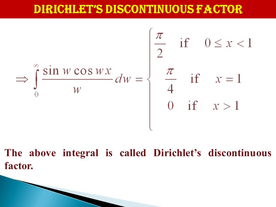 DIRICHLET'S DISCONTINUOUS FACTOR The above integral is called Dirichlet's discontinuous factor.