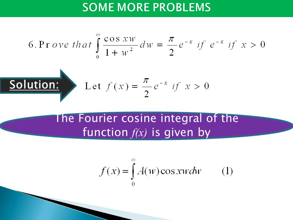 The Fourier cosine integral of the function f(x) is given by SOME MORE PROBLEMS Solution: