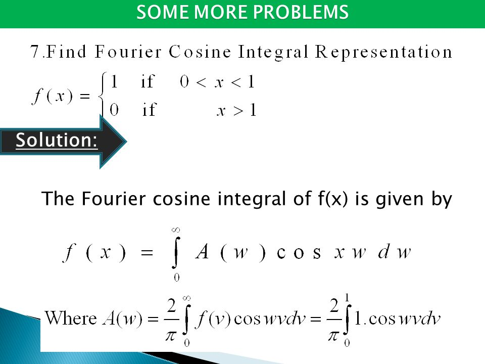 The Fourier cosine integral of f(x) is given by SOME MORE PROBLEMS Solution: