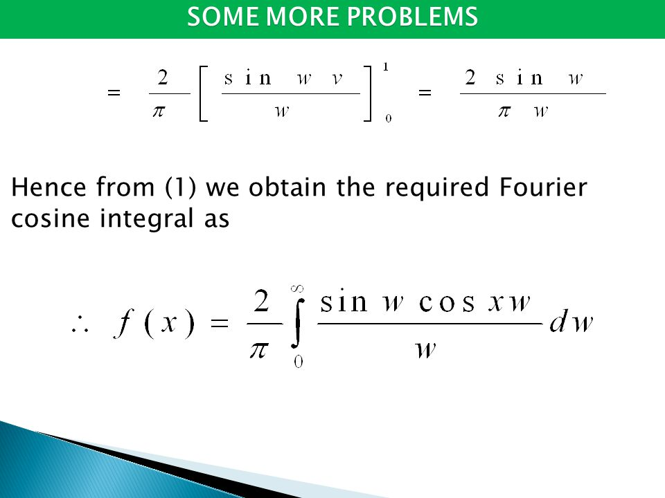 Hence from (1) we obtain the required Fourier cosine integral as SOME MORE PROBLEMS