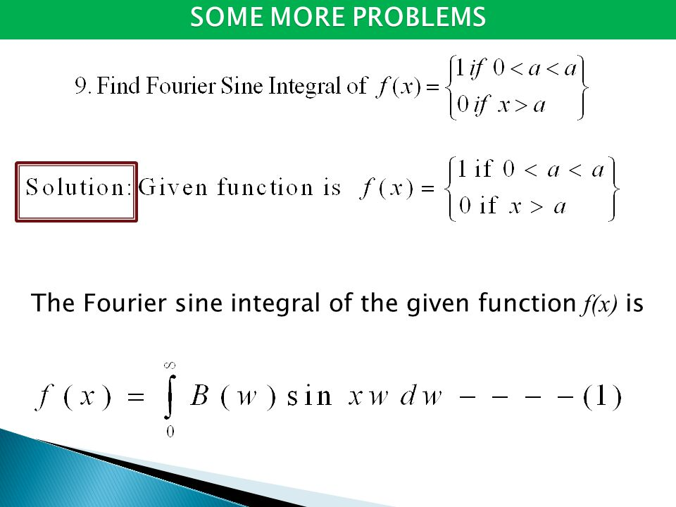 The Fourier sine integral of the given function f(x) is SOME MORE PROBLEMS