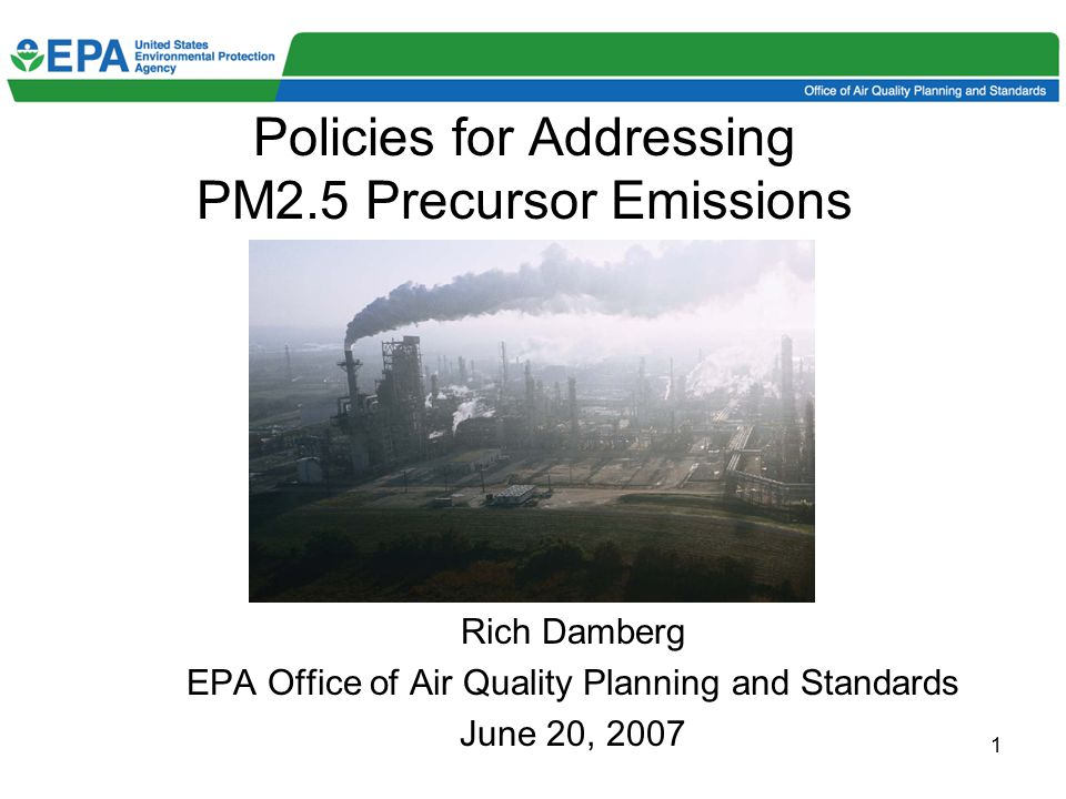 1 Policies for Addressing PM2.5 Precursor Emissions Rich Damberg EPA Office of Air Quality Planning and Standards June 20, 2007