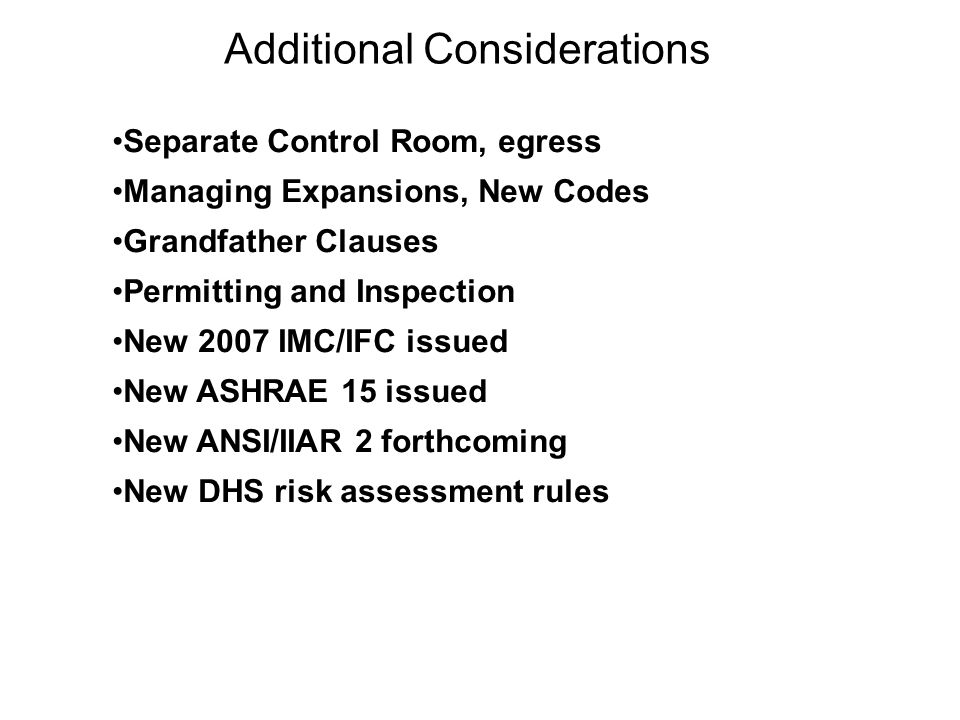 Additional Considerations Separate Control Room, egress Managing Expansions, New Codes Grandfather Clauses Permitting and Inspection New 2007 IMC/IFC