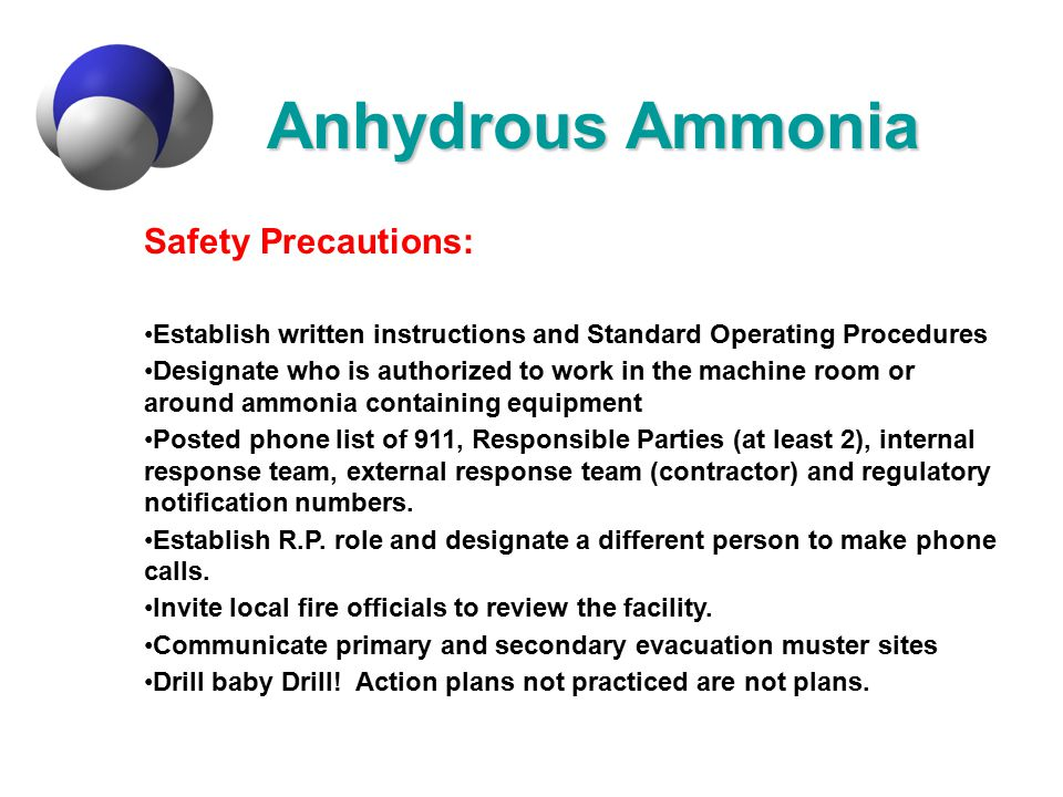 Anhydrous Ammonia Safety Precautions: Establish written instructions and Standard Operating Procedures Designate who is authorized to work in the mach