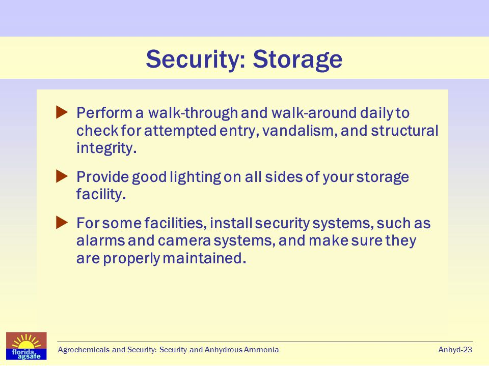 Security: Storage  Perform a walk-through and walk-around daily to check for attempted entry, vandalism, and structural integrity.