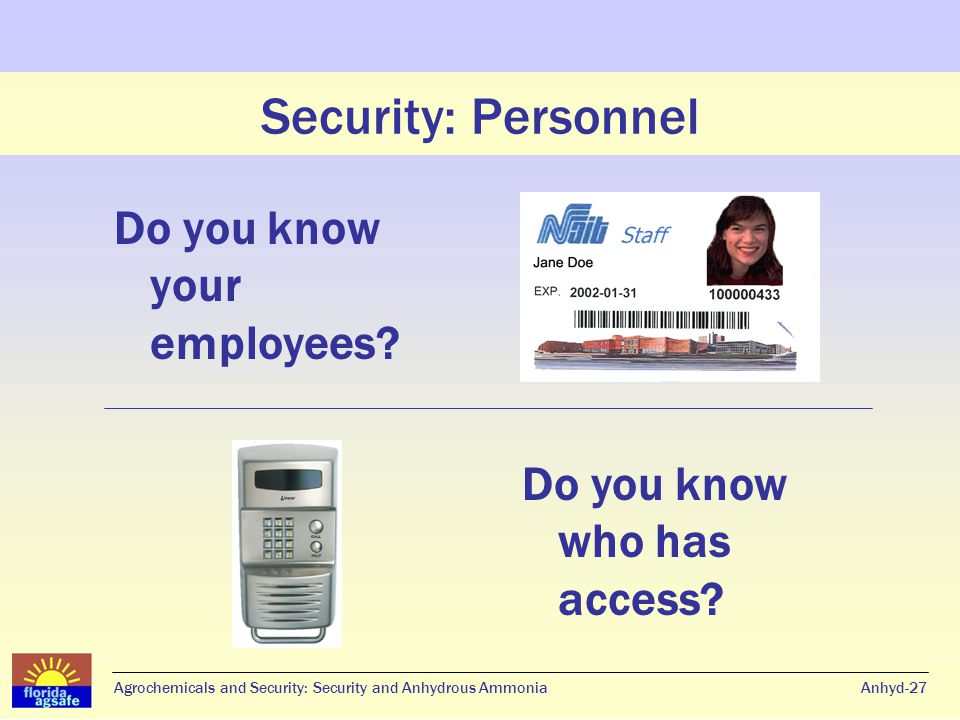 Security: Personnel Do you know your employees. Anhyd-27 Do you know who has access.