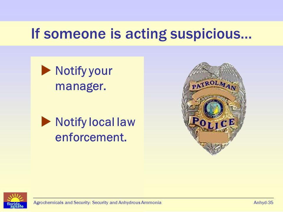 If someone is acting suspicious…  Notify your manager.