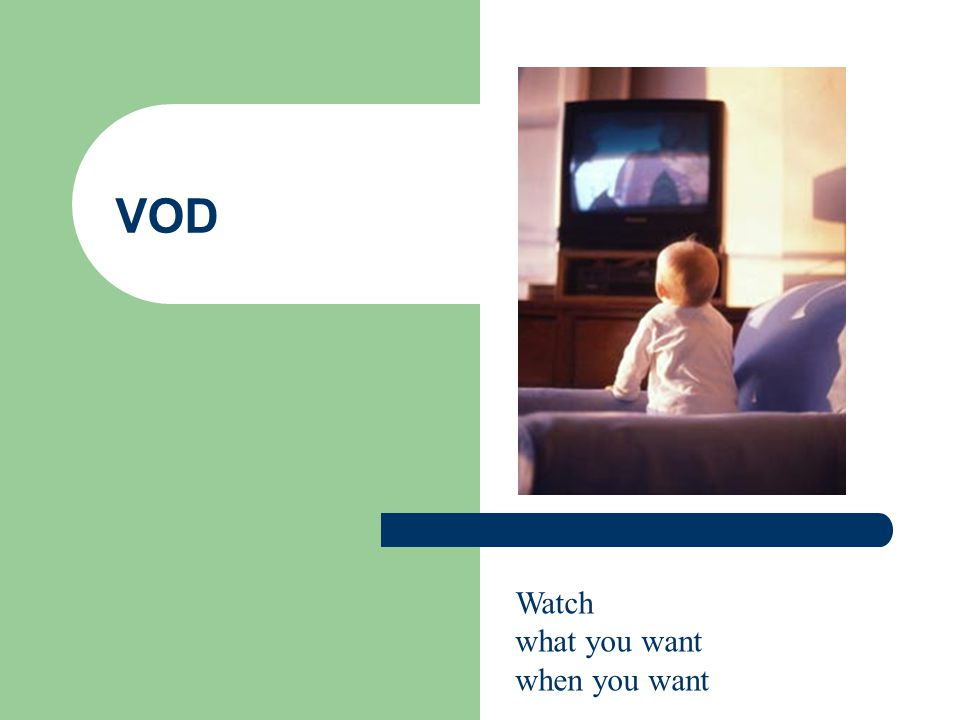 VOD Watch what you want when you want