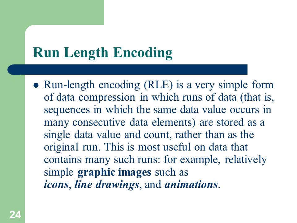 Run-length encoding (RLE) is a very simple form of data compression in which runs of data (that is, sequences in which the same data value occurs in many consecutive data elements) are stored as a single data value and count, rather than as the original run.