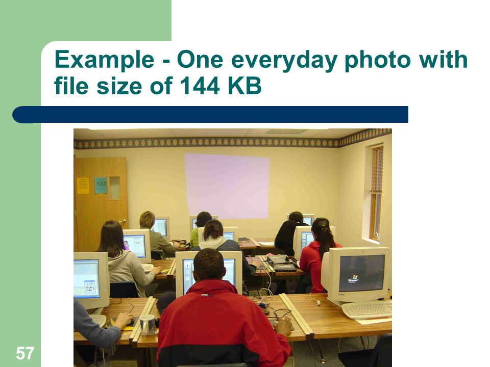 Example - One everyday photo with file size of 144 KB 57