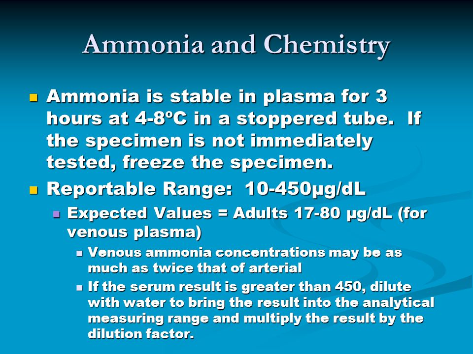 Ammonia and Chemistry Ammonia is stable in plasma for 3 hours at 4-8ºC in a stoppered tube.