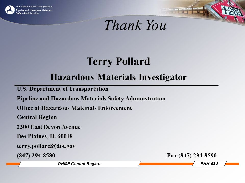 U.S. Department of Transportation Pipeline and Hazardous Materials Safety Administration OHME Central RegionPHH-43.8 Thank You Terry Pollard Hazardous