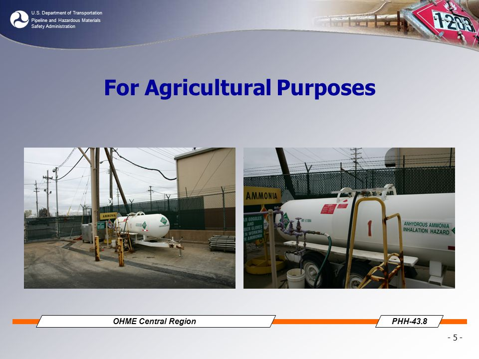 U.S. Department of Transportation Pipeline and Hazardous Materials Safety Administration OHME Central RegionPHH-43.8 - 5 - For Agricultural Purposes