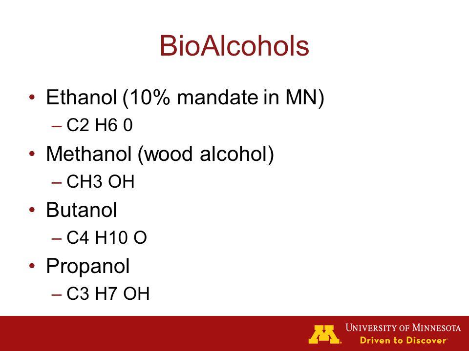 BioAlcohols Ethanol (10% mandate in MN) –C2 H6 0 Methanol (wood alcohol) –CH3 OH Butanol –C4 H10 O Propanol –C3 H7 OH