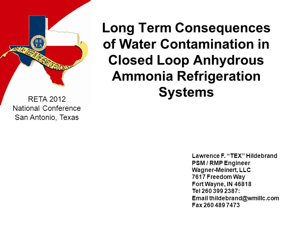 RETA 2012 National Conference San Antonio, Texas Long Term Consequences of Water Contamination in Closed Loop Anhydrous Ammonia Refrigeration Systems Lawrence F.