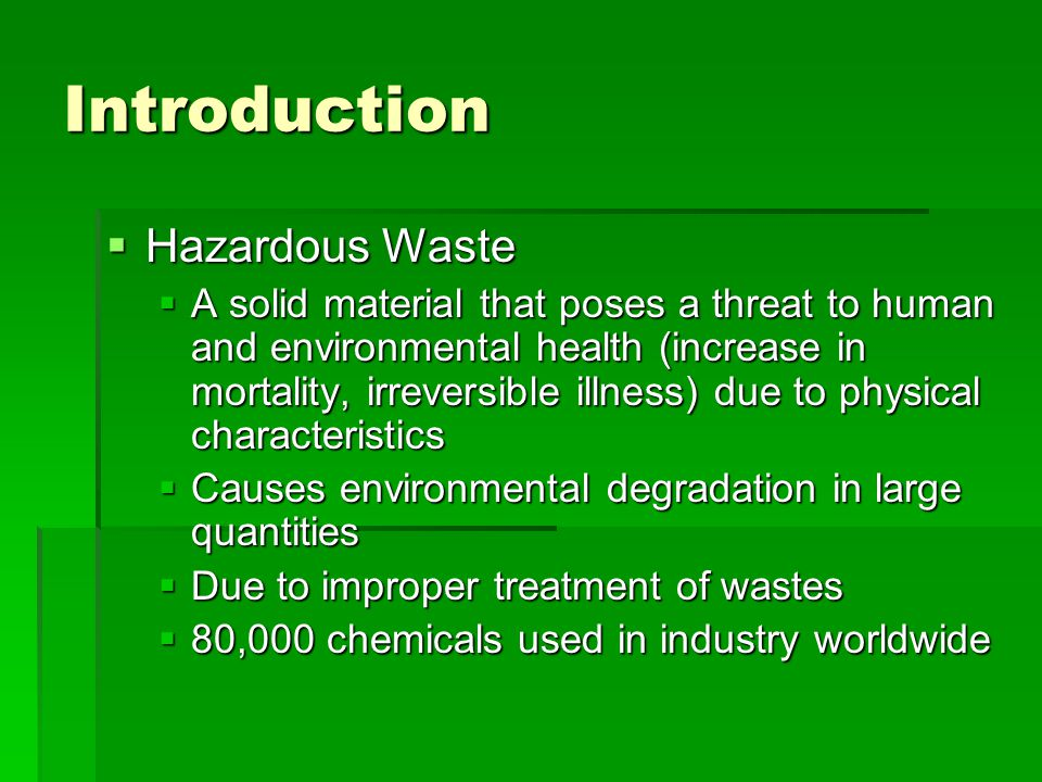 Introduction  Hazardous Waste  A solid material that poses a threat to human and environmental health (increase in mortality, irreversible illness)