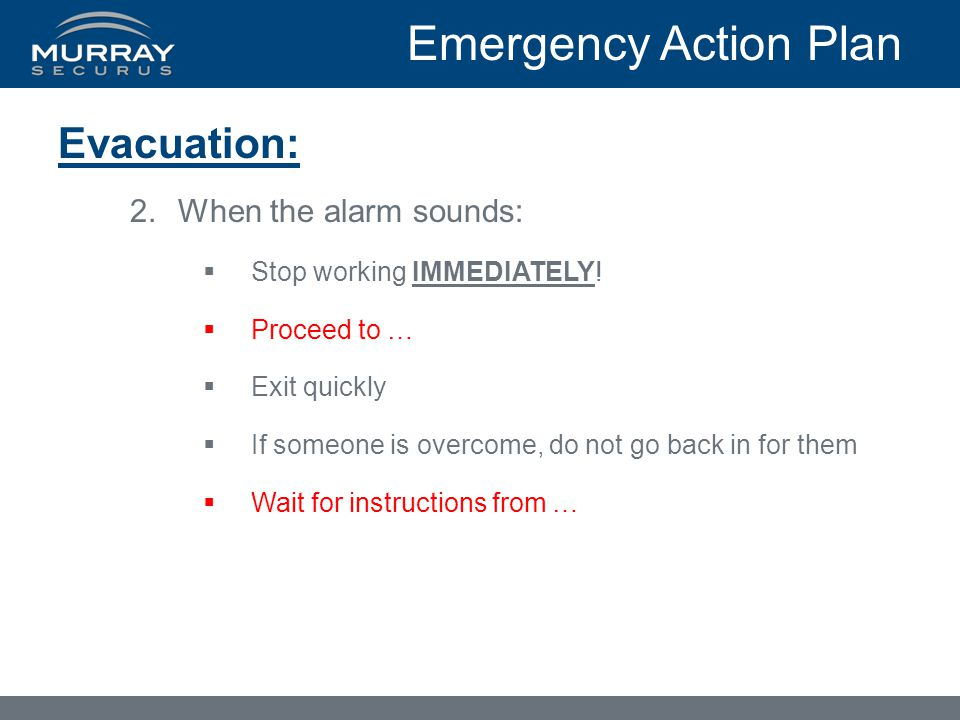 Emergency Action Plan Evacuation: 2.When the alarm sounds:  Stop working IMMEDIATELY.